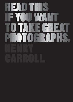Read-This-If-You-Want-To-Take-Great-Photographs-Henry-Carroll